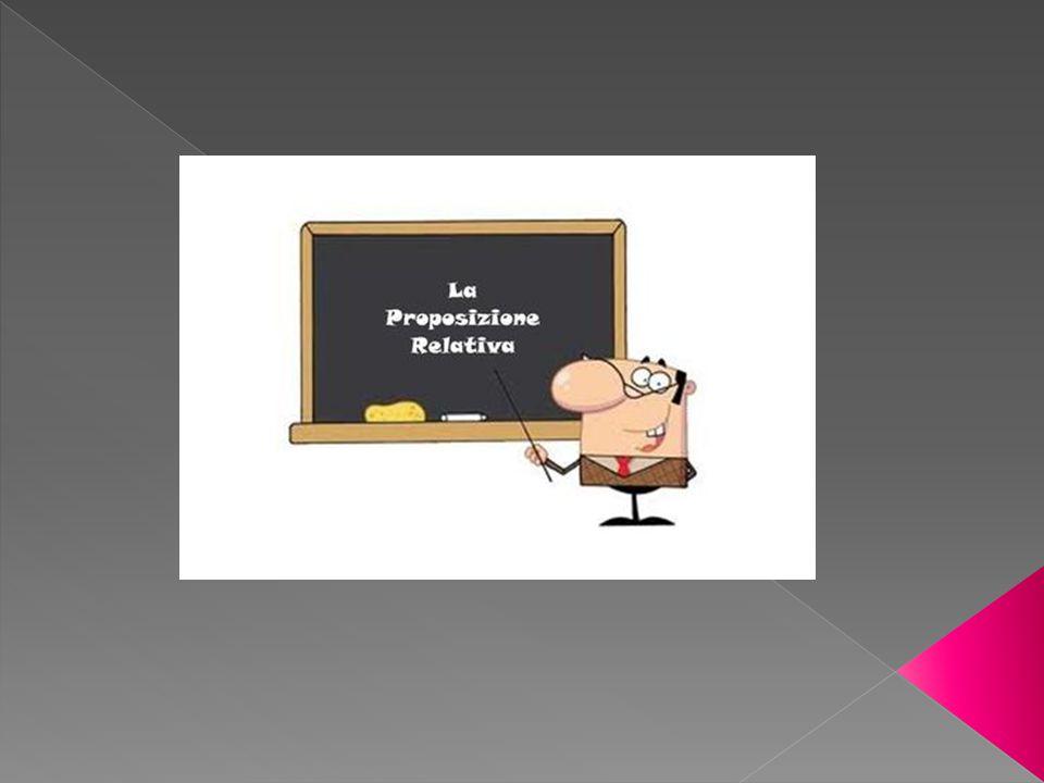 La proposizione subordinata relativa completa, determina o chiarisce il significato di un elemento della reggente cui è collegata mediante un pronome o (che, il quale, la quale, cui ecc.) o un avverbio relativo (dove, da dove, dovunque ecc.)