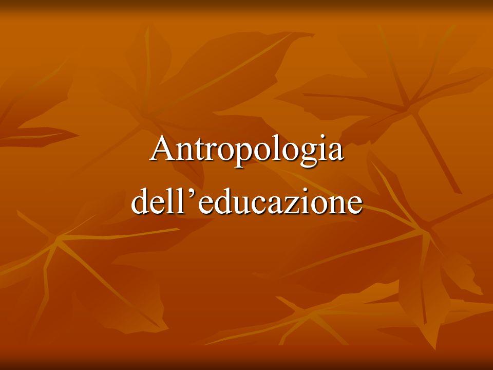 Le teorie della trasmissione culturale Questi antropologi avevano come finalità quella di favorire con i loro studi sulla trasmissione culturale quanti si occupavano di educazione indigena nelle società coloniali o di educazione dei gruppi minoritari all interno della loro stessa società.