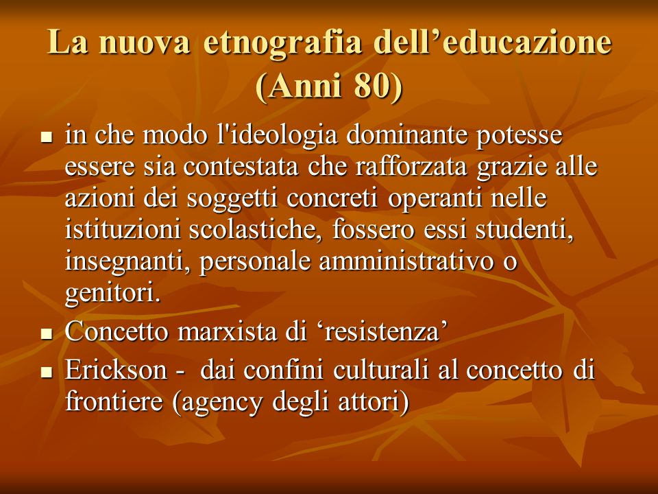 La nuova etnografia dell'educazione (Anni 80) in che modo l'ideologia dominante potesse essere sia contestata che rafforzata grazie alle azioni dei so