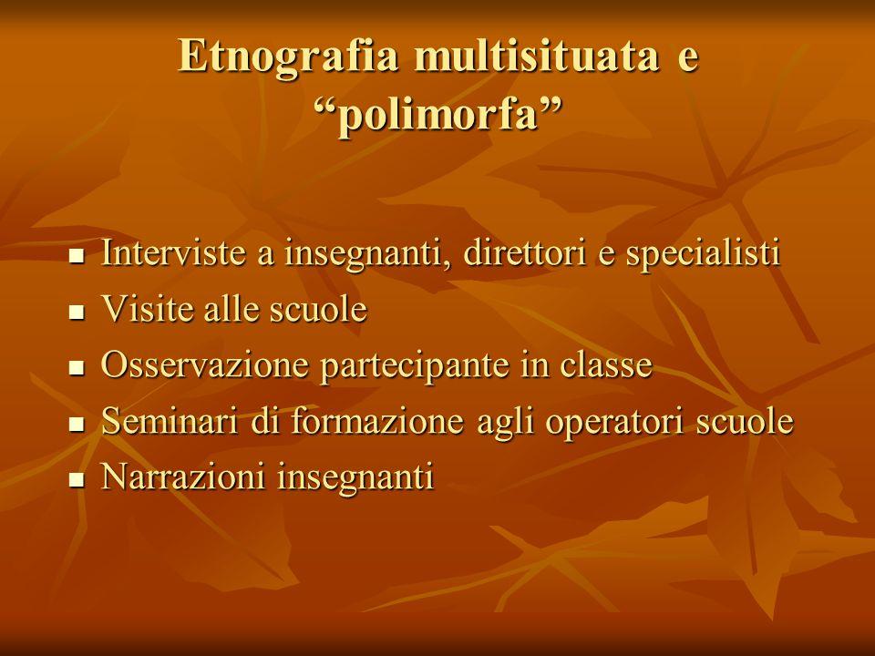 """Etnografia multisituata e """"polimorfa"""" Interviste a insegnanti, direttori e specialisti Interviste a insegnanti, direttori e specialisti Visite alle sc"""