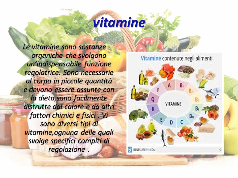 vitamine Le vitamine sono sostanze organiche che svolgono un'indispensabile funzione regolatrice.