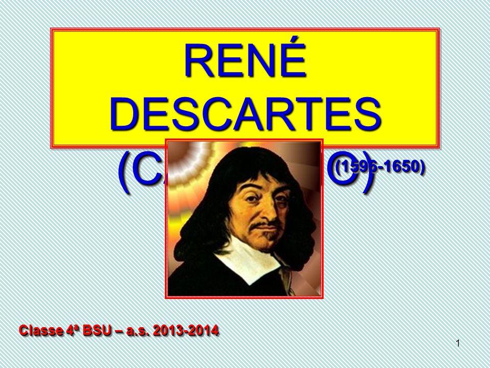 1 RENÉ DESCARTES (CARTESIO) Classe 4ª BSU – a.s. 2013-2014 (1596-1650)(1596-1650)