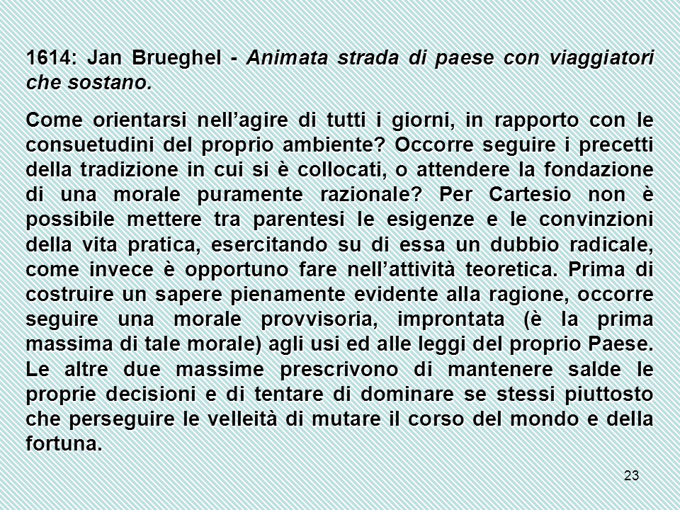 23 1614: Jan Brueghel - Animata strada di paese con viaggiatori che sostano. Come orientarsi nell'agire di tutti i giorni, in rapporto con le consuetu