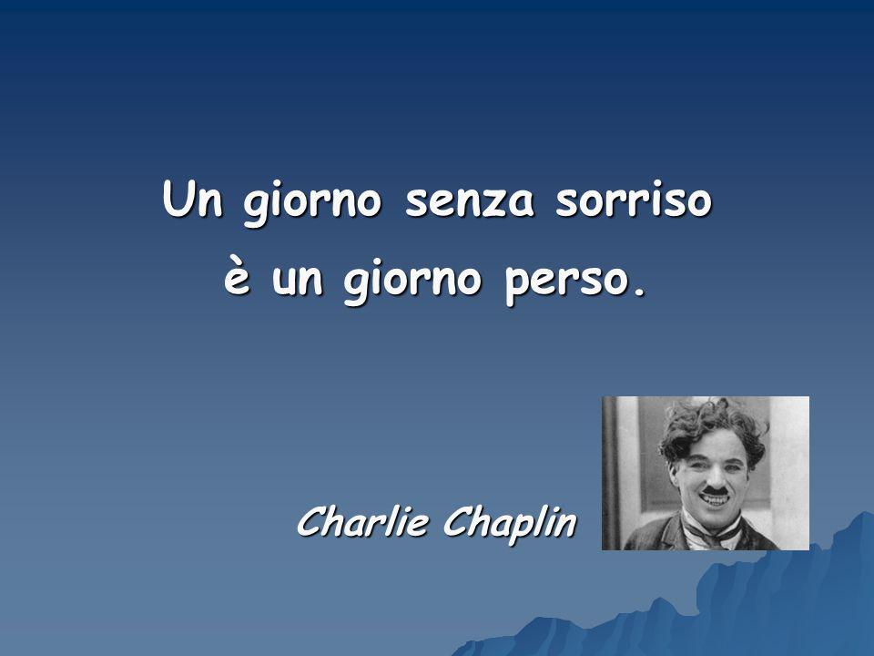 Un giorno senza sorriso è un giorno perso. Charlie Chaplin