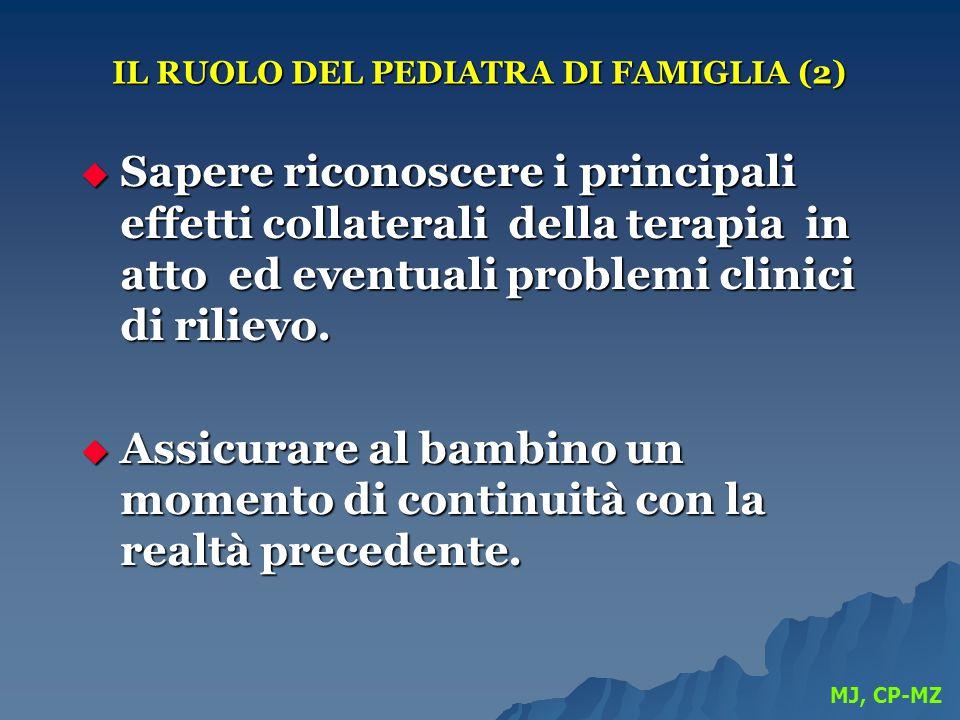 IL RUOLO DEL PEDIATRA DI FAMIGLIA (2)  Sapere riconoscere i principali effetti collaterali della terapia in atto ed eventuali problemi clinici di ril