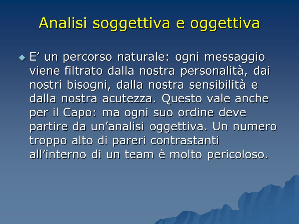 Analisi soggettiva e oggettiva  E' un percorso naturale: ogni messaggio viene filtrato dalla nostra personalità, dai nostri bisogni, dalla nostra sen