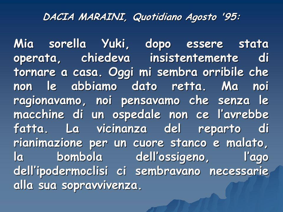 DACIA MARAINI, Quotidiano Agosto '95: Mia sorella Yuki, dopo essere stata operata, chiedeva insistentemente di tornare a casa. Oggi mi sembra orribile