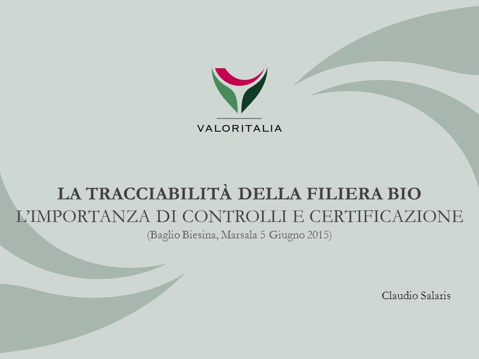 LA TRACCIABILITÀ DELLA FILIERA BIO L'IMPORTANZA DI CONTROLLI E CERTIFICAZIONE (Baglio Biesina, Marsala 5 Giugno 2015) Claudio Salaris