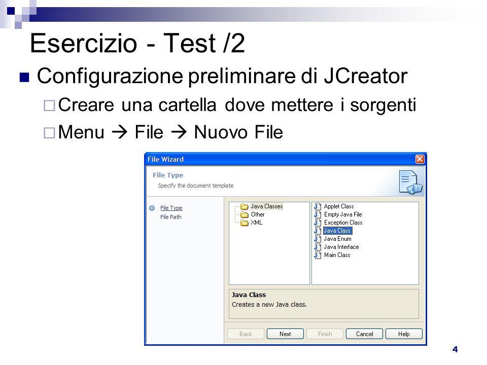 4 Esercizio - Test /2 Configurazione preliminare di JCreator  Creare una cartella dove mettere i sorgenti  Menu  File  Nuovo File