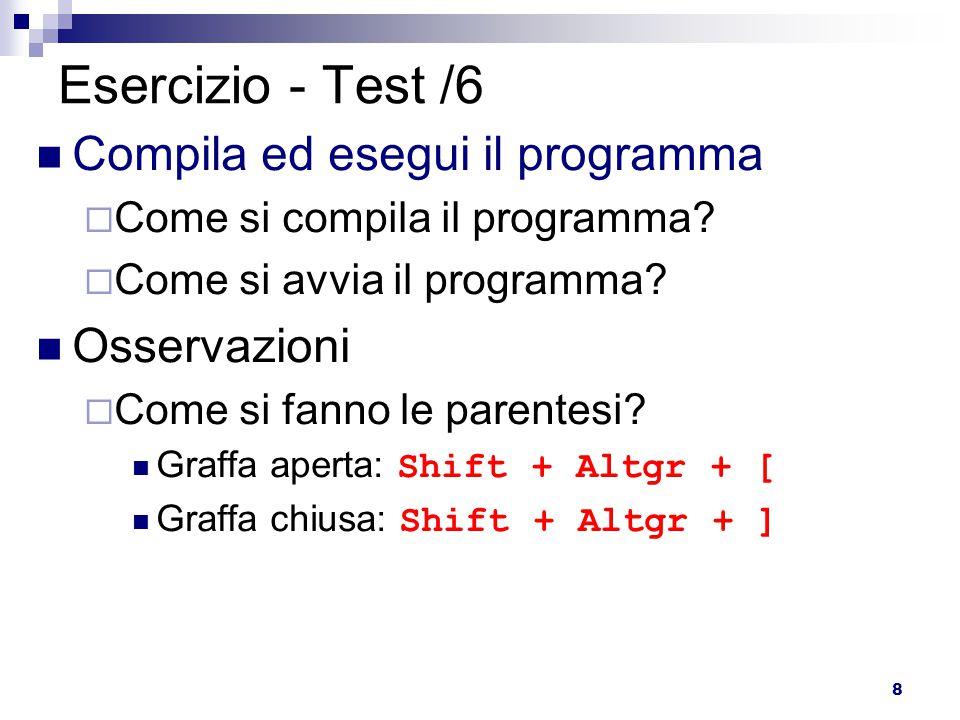 9 Esercizio - Test /7 public class Test { public static void main(String[] args) { System.out.println( Ciao ); } Osservazioni  Quale è il nome della classe.