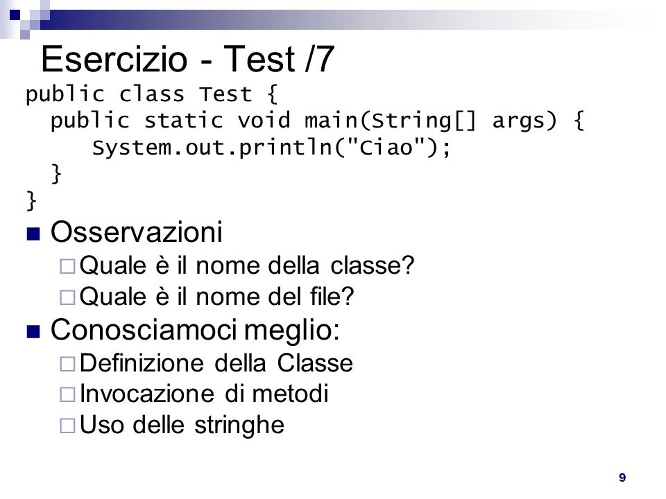 9 Esercizio - Test /7 public class Test { public static void main(String[] args) { System.out.println(