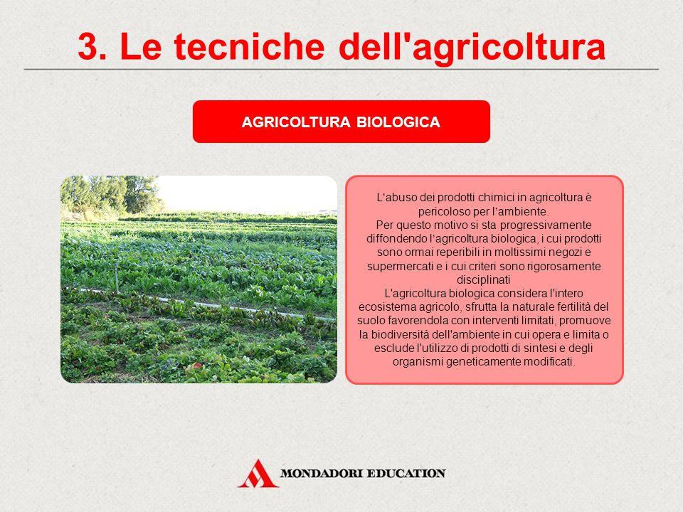 3. Le tecniche dell'agricoltura RACCOLTO Avviene con modalità e in momenti diversi a seconda delle coltivazioni. Un tempo si faceva a mano, oggi si us