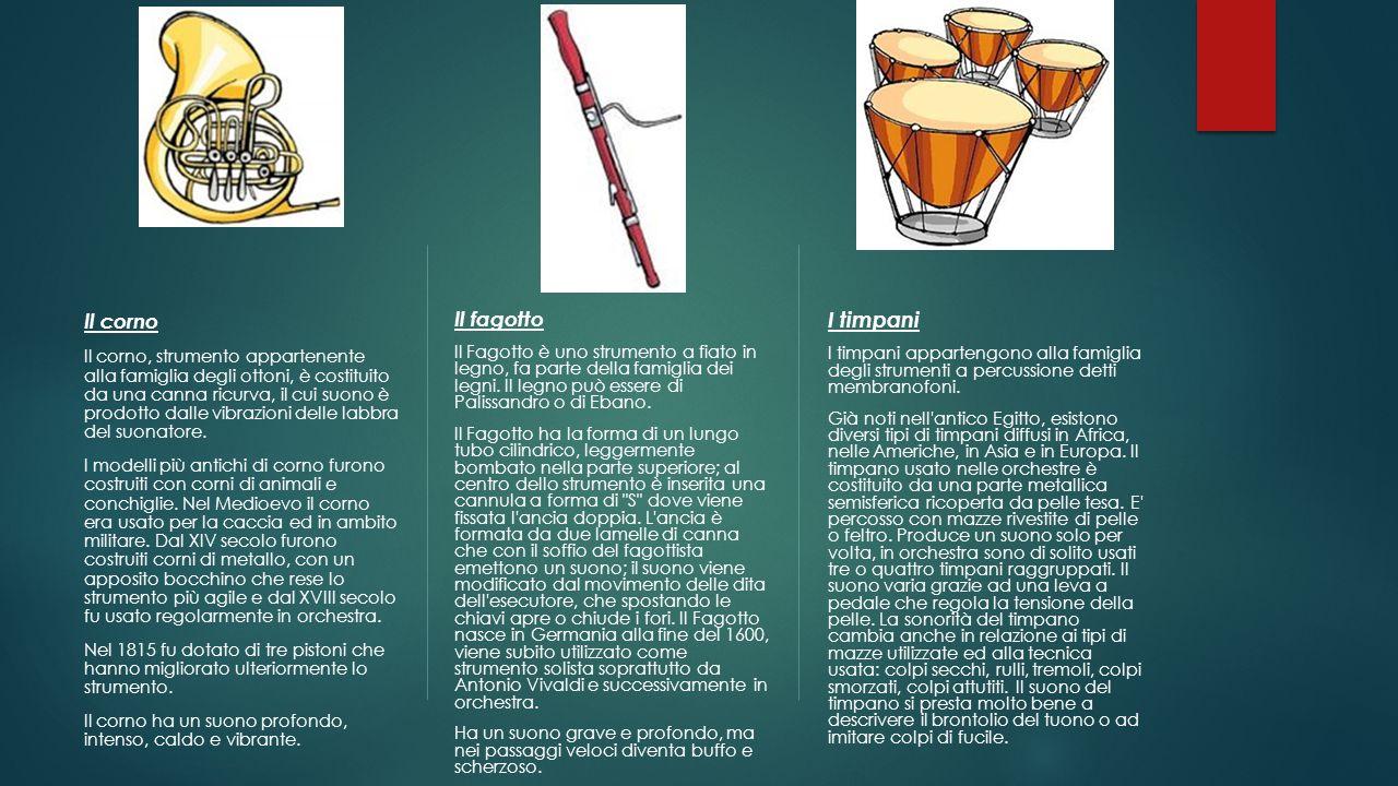 Il corno Il corno, strumento appartenente alla famiglia degli ottoni, è costituito da una canna ricurva, il cui suono è prodotto dalle vibrazioni dell
