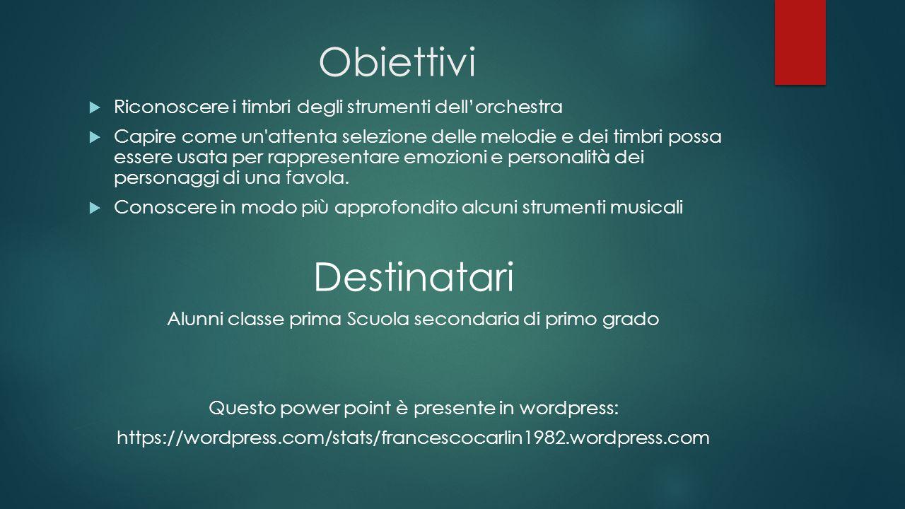 Obiettivi  Riconoscere i timbri degli strumenti dell'orchestra  Capire come un'attenta selezione delle melodie e dei timbri possa essere usata per r