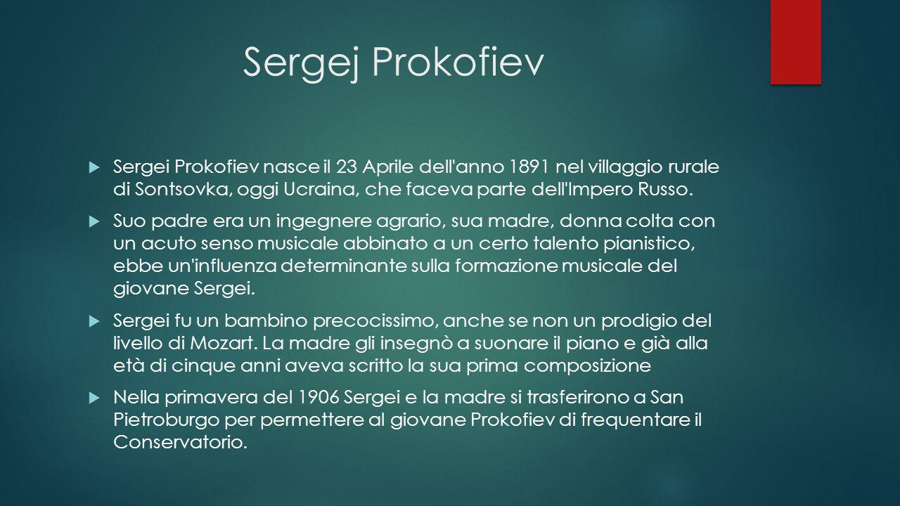 Sergej Prokofiev  Sergei Prokofiev nasce il 23 Aprile dell'anno 1891 nel villaggio rurale di Sontsovka, oggi Ucraina, che faceva parte dell'Impero Ru