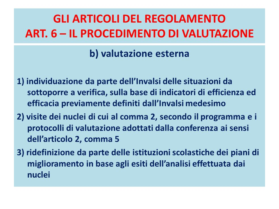 GLI ARTICOLI DEL REGOLAMENTO ART. 6 – IL PROCEDIMENTO DI VALUTAZIONE b) valutazione esterna 1) individuazione da parte dell'Invalsi delle situazioni d