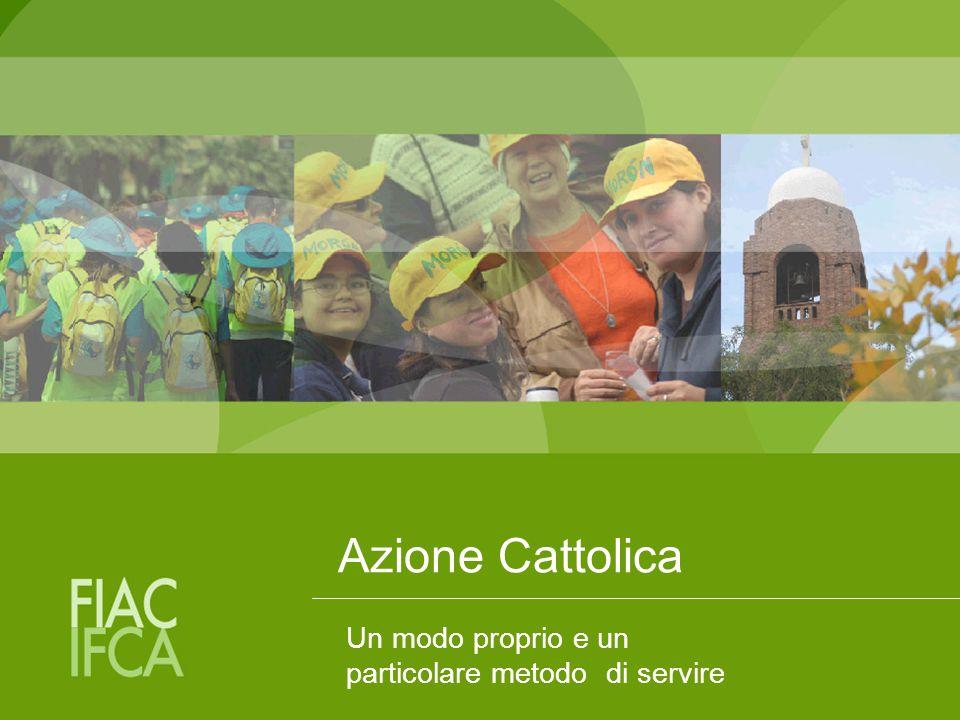 Azione Cattolica: un particolare metodo di servire Sono momenti essenziali che favoriscono uno stile di vita apostolico.