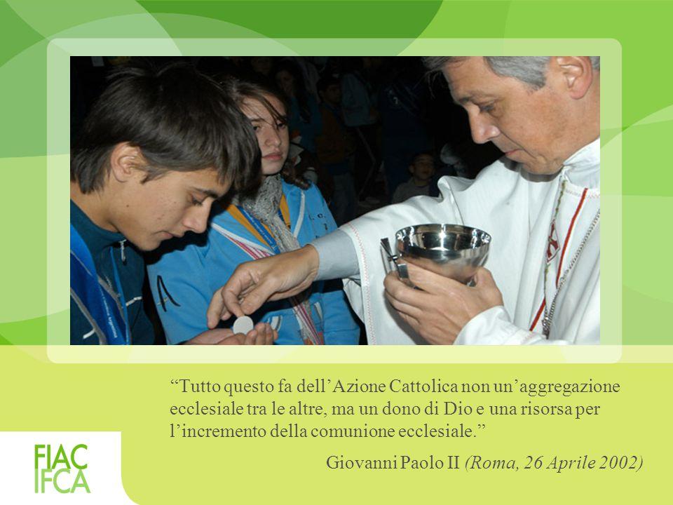 Tutto questo fa dell'Azione Cattolica non un'aggregazione ecclesiale tra le altre, ma un dono di Dio e una risorsa per l'incremento della comunione ecclesiale. Giovanni Paolo II (Roma, 26 Aprile 2002)