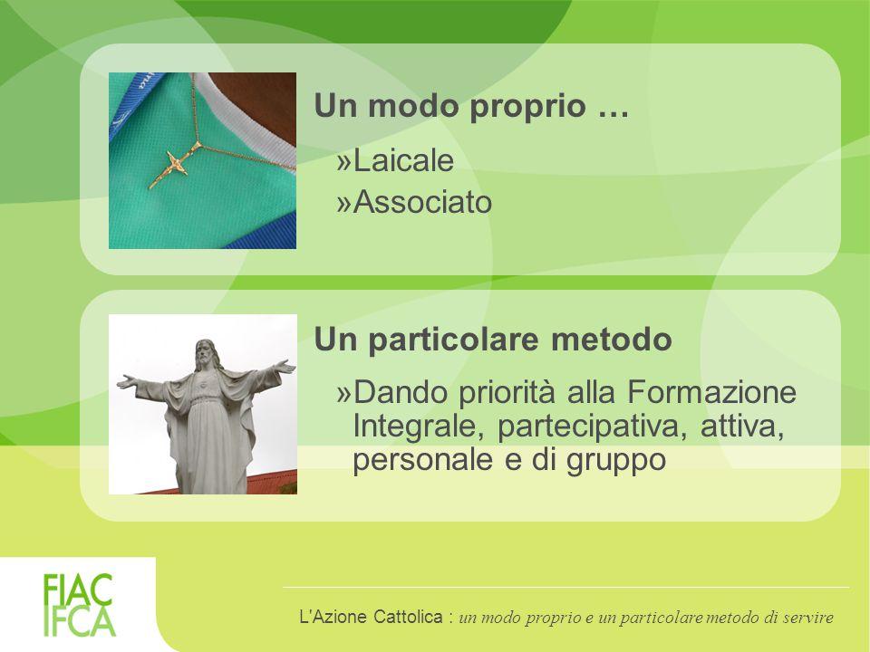 Un modo proprio … »Laicale »Associato Un particolare metodo »Dando priorità alla Formazione Integrale, partecipativa, attiva, personale e di gruppo