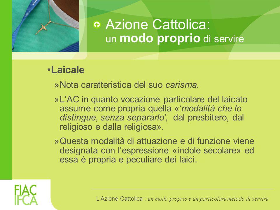 Azione Cattolica: un modo proprio di servire Laicale »Nota caratteristica del suo carisma.