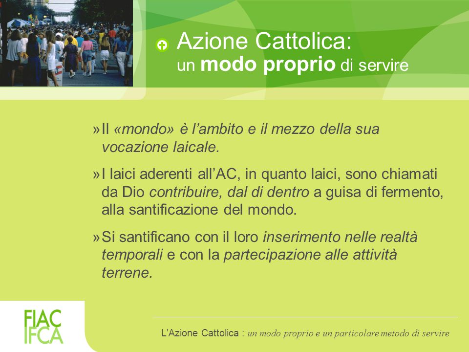 Azione Cattolica: un modo proprio di servire »Il «mondo» è l'ambito e il mezzo della sua vocazione laicale.
