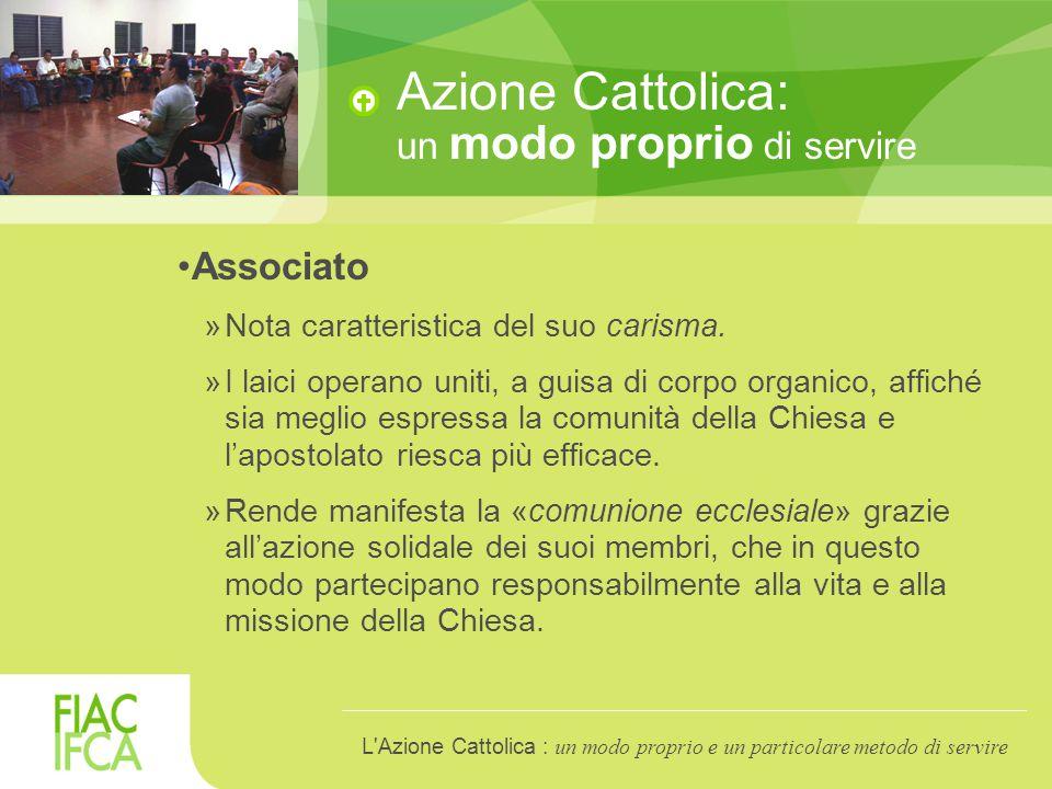 Azione Cattolica: un modo proprio di servire »È espressione del libero impegno che i suoi membri assumono in maniera stabile e organica.