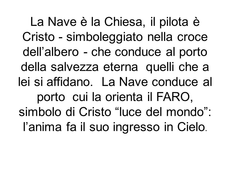La Nave è la Chiesa, il pilota è Cristo - simboleggiato nella croce dell'albero - che conduce al porto della salvezza eterna quelli che a lei si affid