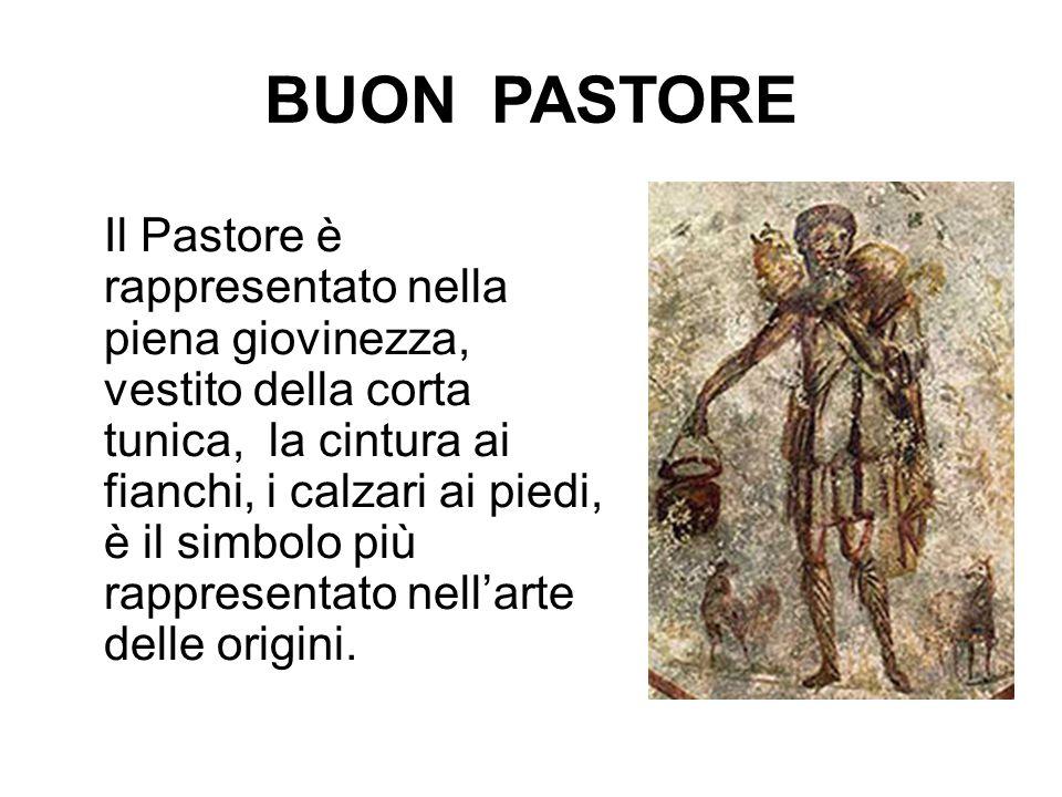 BUON PASTORE Il Pastore è rappresentato nella piena giovinezza, vestito della corta tunica, la cintura ai fianchi, i calzari ai piedi, è il simbolo pi