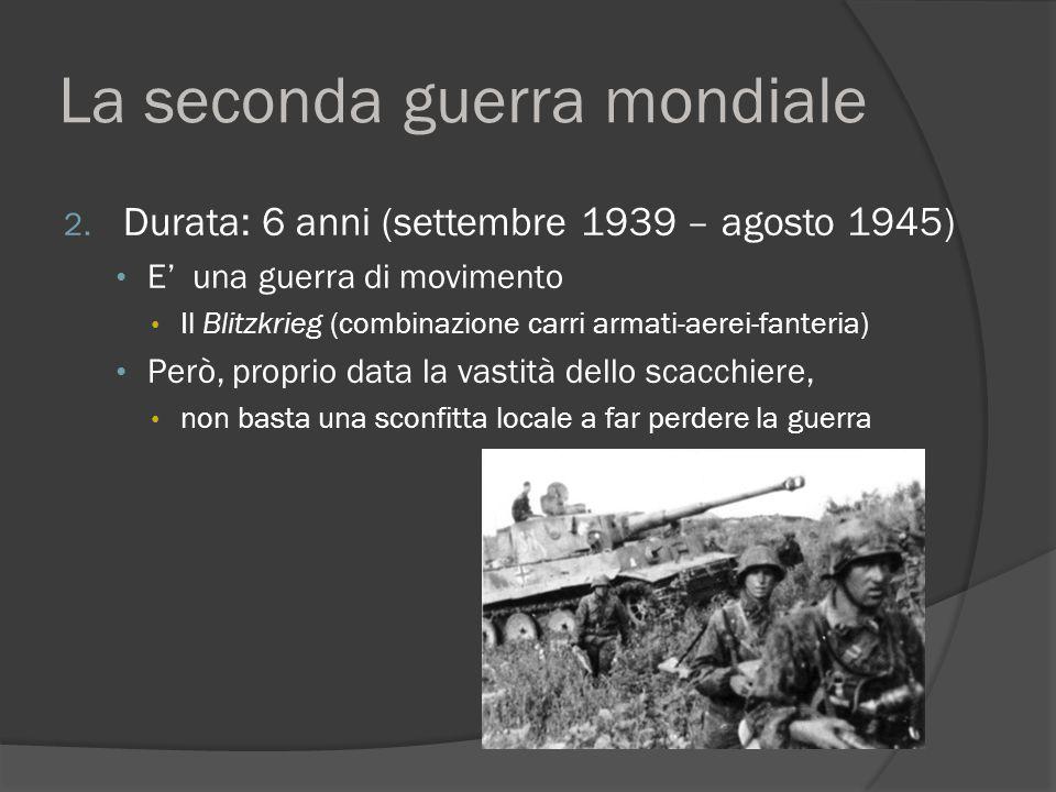 La seconda guerra mondiale 2. Durata: 6 anni (settembre 1939 – agosto 1945) E' una guerra di movimento Il Blitzkrieg (combinazione carri armati-aerei-