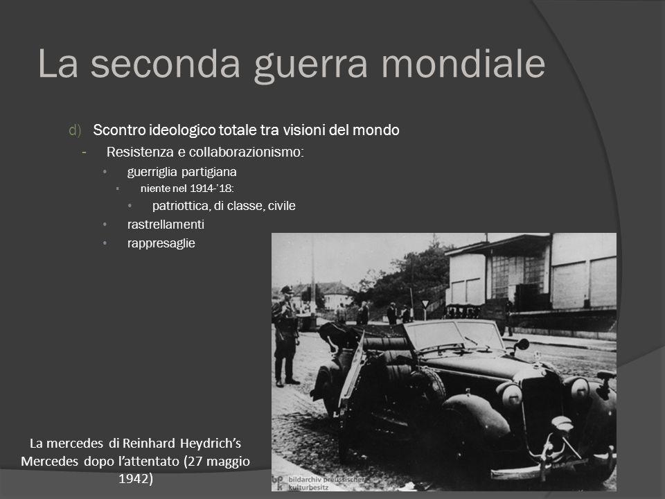 La seconda guerra mondiale d)Scontro ideologico totale tra visioni del mondo - Resistenza e collaborazionismo: guerriglia partigiana ▪ niente nel 1914