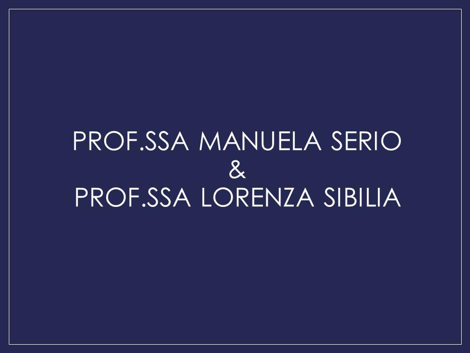 PROF.SSA MANUELA SERIO & PROF.SSA LORENZA SIBILIA