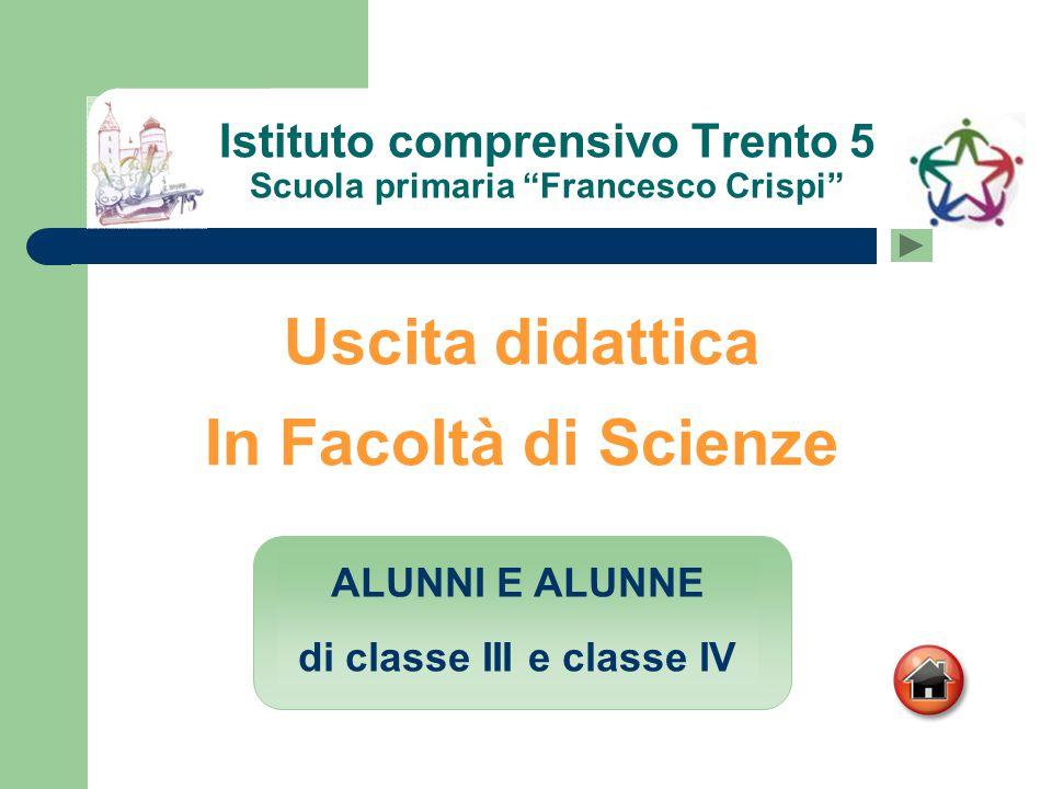 """Istituto comprensivo Trento 5 Scuola primaria """"Francesco Crispi"""" Uscita didattica In Facoltà di Scienze ALUNNI E ALUNNE di classe III e classe IV"""