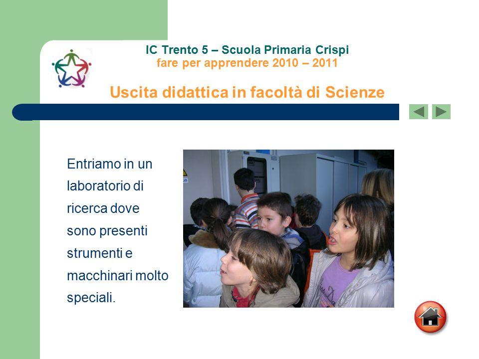 IC Trento 5 – Scuola Primaria Crispi fare per apprendere 2010 – 2011 Uscita didattica in facoltà di Scienze Entriamo in un laboratorio di ricerca dove
