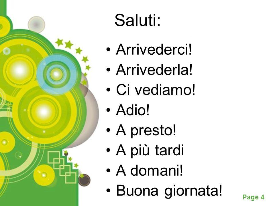 Powerpoint Templates Page 4 Saluti: Arrivederci! Arrivederla! Ci vediamo! Adio! A presto! A più tardi A domani! Buona giornata!