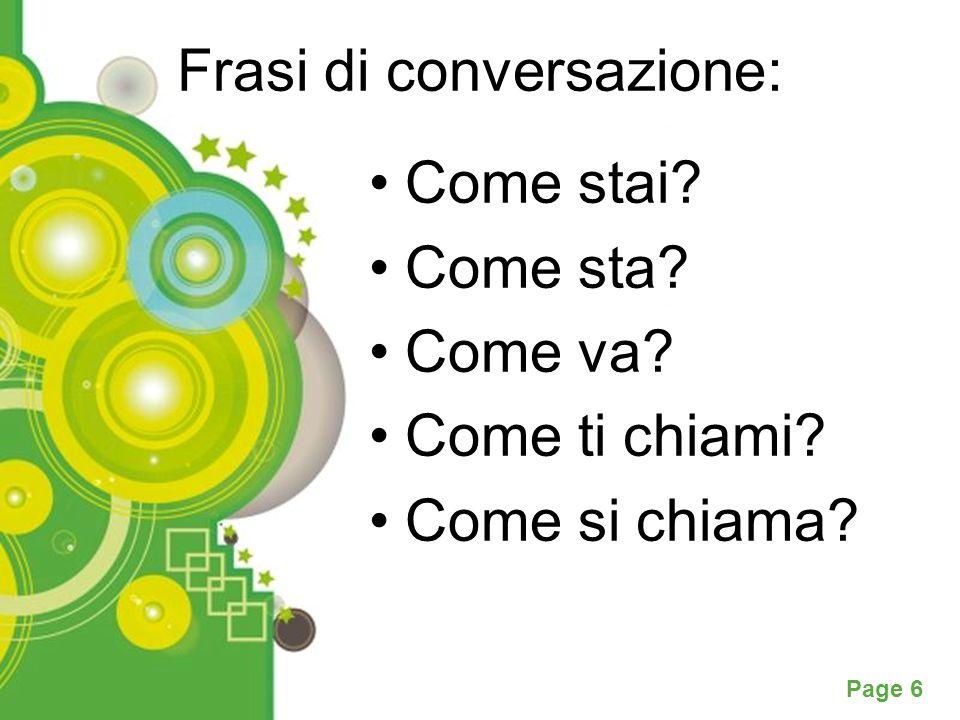 Powerpoint Templates Page 6 Frasi di conversazione: Come stai? Come sta? Come va? Come ti chiami? Come si chiama?