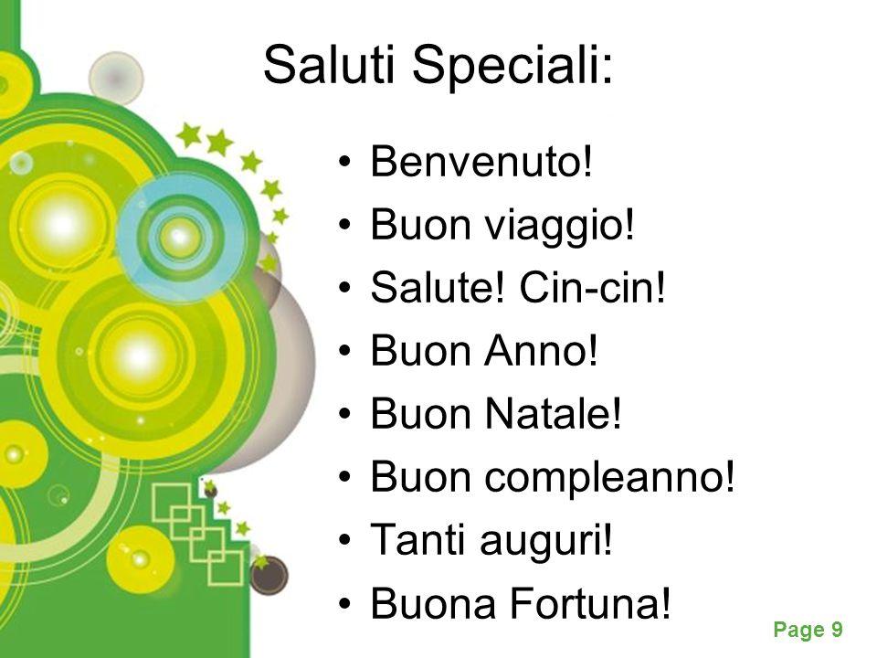 Powerpoint Templates Page 9 Saluti Speciali: Benvenuto! Buon viaggio! Salute! Cin-cin! Buon Anno! Buon Natale! Buon compleanno! Tanti auguri! Buona Fo