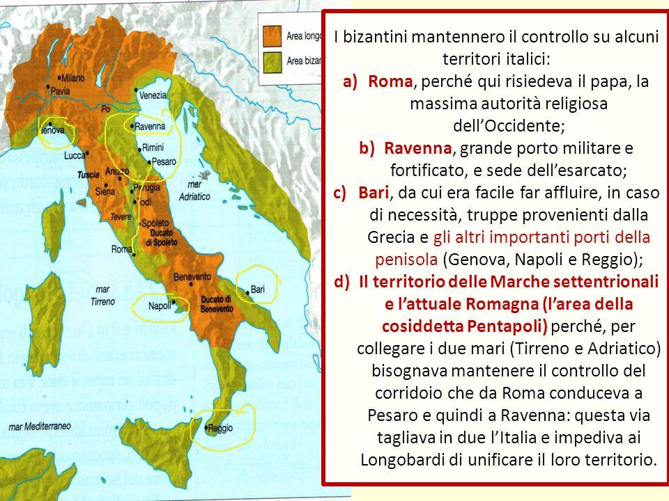 I bizantini mantennero il controllo su alcuni territori italici: a)Roma, perché qui risiedeva il papa, la massima autorità religiosa dell'Occidente; b