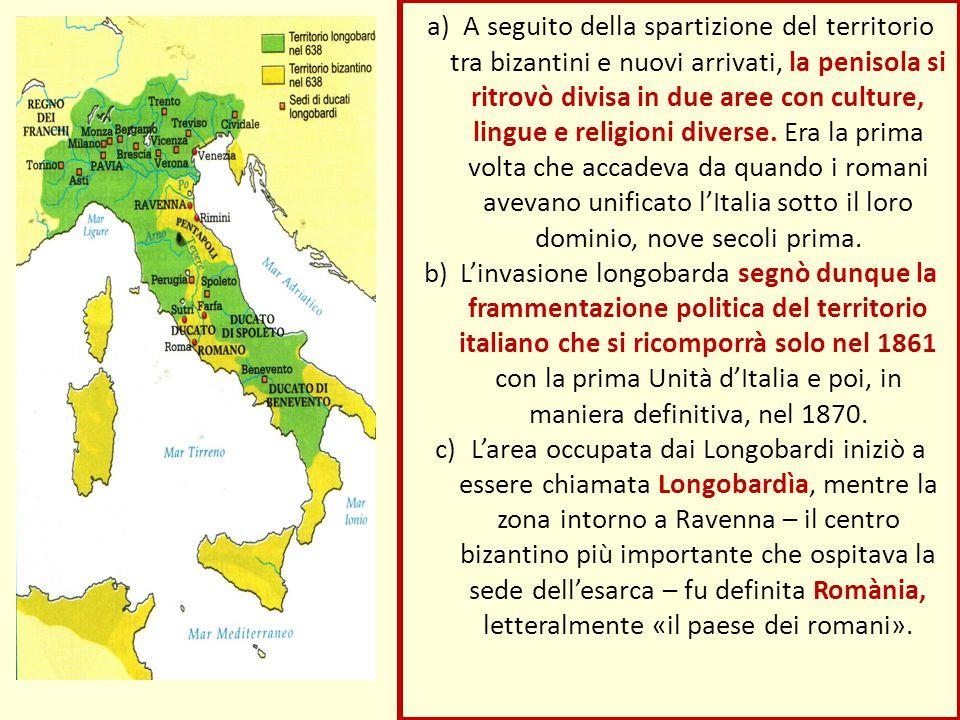 a)A seguito della spartizione del territorio tra bizantini e nuovi arrivati, la penisola si ritrovò divisa in due aree con culture, lingue e religioni