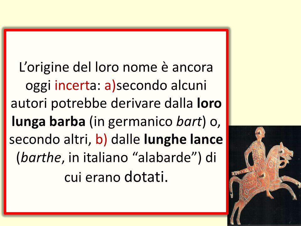 L'origine del loro nome è ancora oggi incerta: a)secondo alcuni autori potrebbe derivare dalla loro lunga barba (in germanico bart) o, secondo altri,