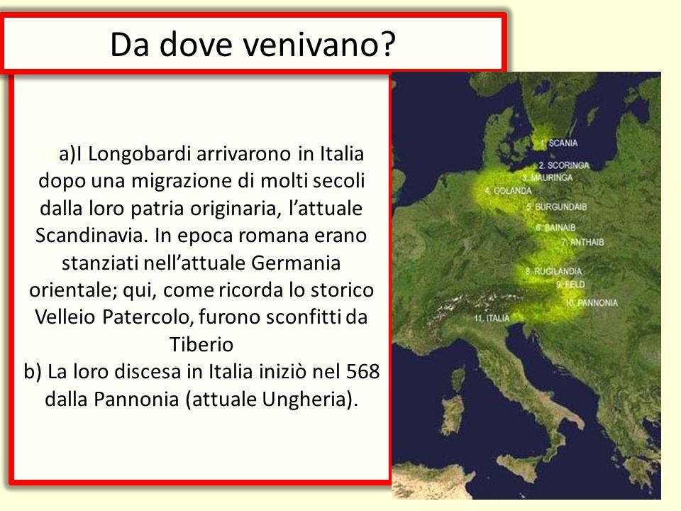 Laa)I Longobardi arrivarono in Italia dopo una migrazione di molti secoli dalla loro patria originaria, l'attuale Scandinavia. In epoca romana erano s