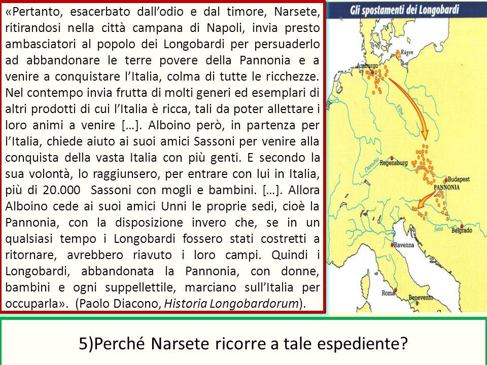 «Pertanto, esacerbato dall'odio e dal timore, Narsete, ritirandosi nella città campana di Napoli, invia presto ambasciatori al popolo dei Longobardi p