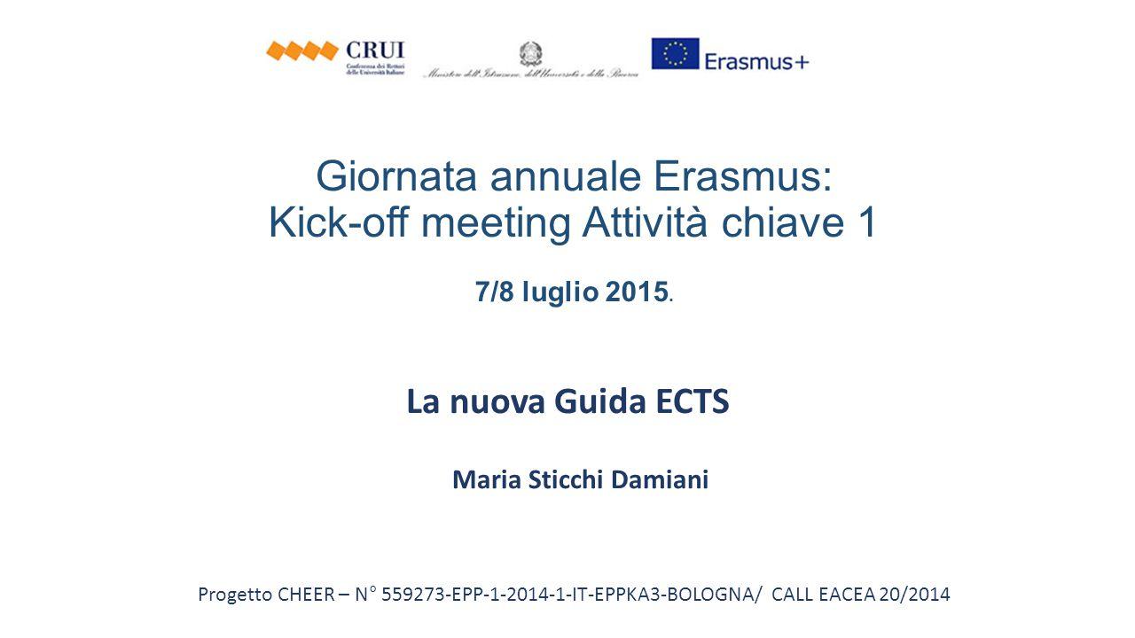 Giornata annuale Erasmus: Kick-off meeting Attività chiave 1 7/8 luglio 2015. La nuova Guida ECTS Maria Sticchi Damiani Progetto CHEER – N° 559273-EPP