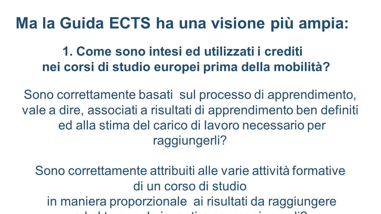 Ma la Guida ECTS ha una visione più ampia: Sono correttamente basati sul processo di apprendimento, vale a dire, associati a risultati di apprendiment
