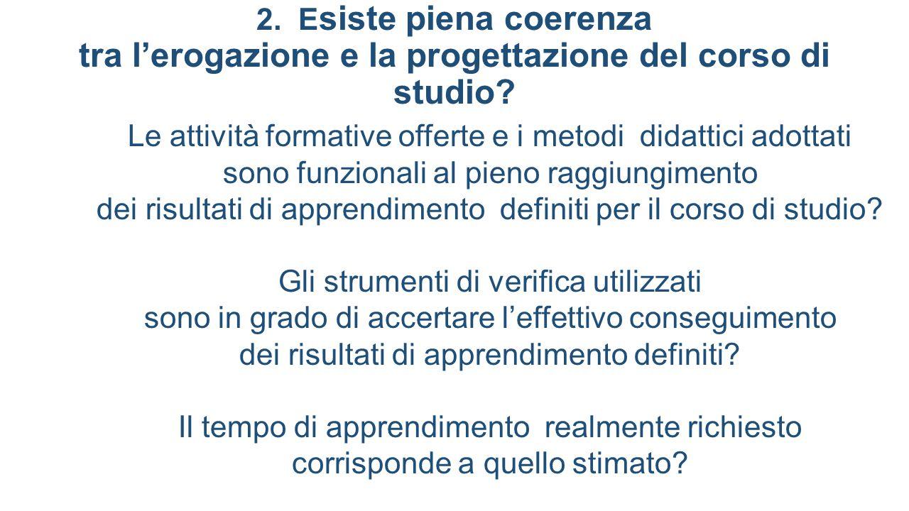 2. E siste piena coerenza tra l'erogazione e la progettazione del corso di studio? Le attività formative offerte e i metodi didattici adottati sono fu