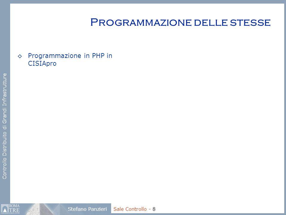 Controllo Distribuito di Grandi Infrastrutture Stefano Panzieri Sale Controllo - 8 Programmazione delle stesse ◊Programmazione in PHP in CISIApro