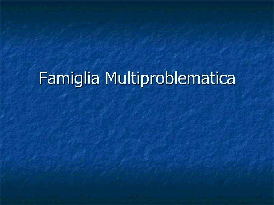 Famiglia Multiproblematica