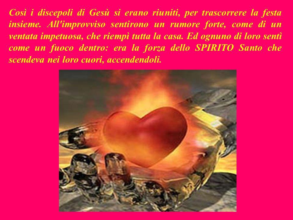 Era la festa di Pentecoste, il giorno in cui - 50 giorni dopo Pasqua - si ricordava quando lo SPIRITO del Signore era sceso sul monte Sinai dando a Mosè i 10 comandamenti.
