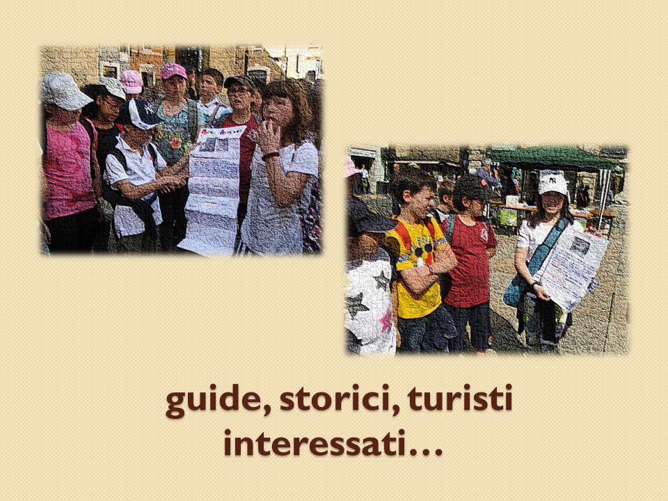 guide, storici, turisti interessati… guide, storici, turisti interessati…
