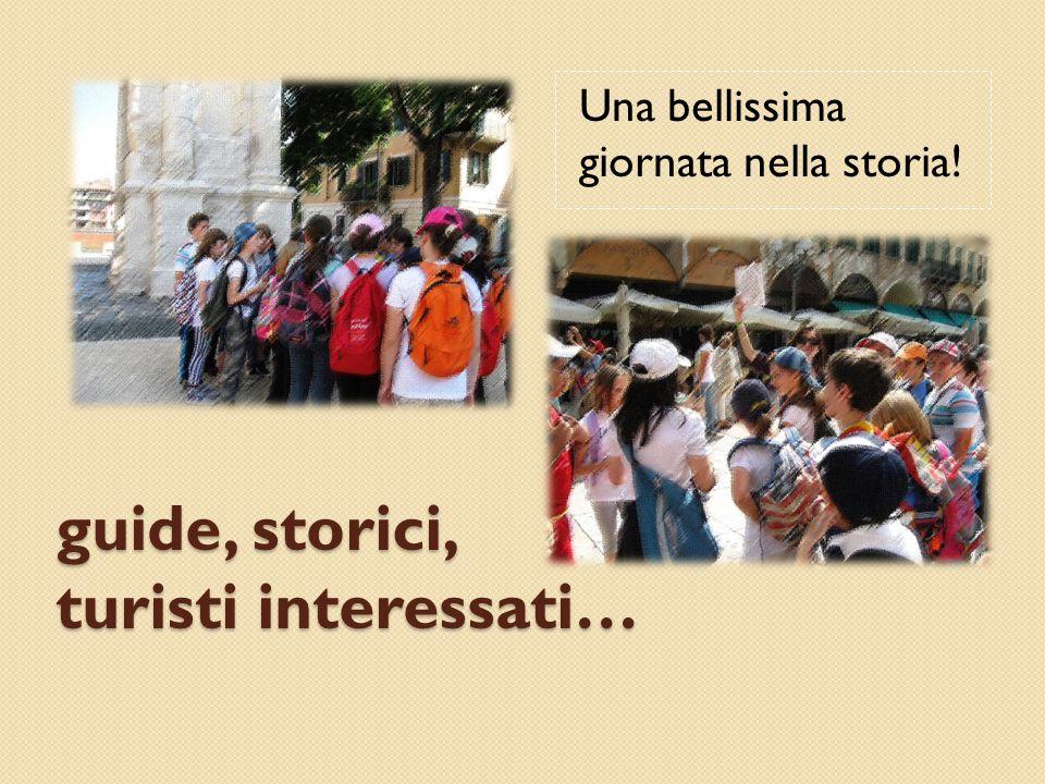 guide, storici, turisti interessati… Una bellissima giornata nella storia!