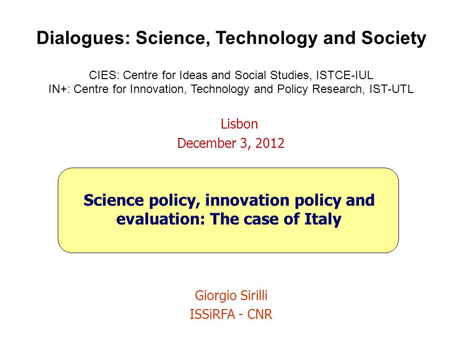 Dialogues: Science, Technology and Society CIES: Centre for Ideas and Social Studies, ISTCE-IUL IN+: Centre for Innovation, Technology and Policy Rese